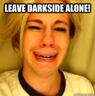 Attached Image: LEAVE-DARKSIDE-ALONE-441.PNG
