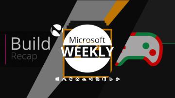 Microsoft Weekly: Build 2018 recap, update overlap, gaming gift wrap