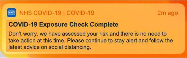 "A notification reading: ""COVID-19 Exposure Check Complete. Don't worry, we have assessed your risk and there is no need to take action at this time. Please continue to stay alert and follow the latest advice on social distancing."""