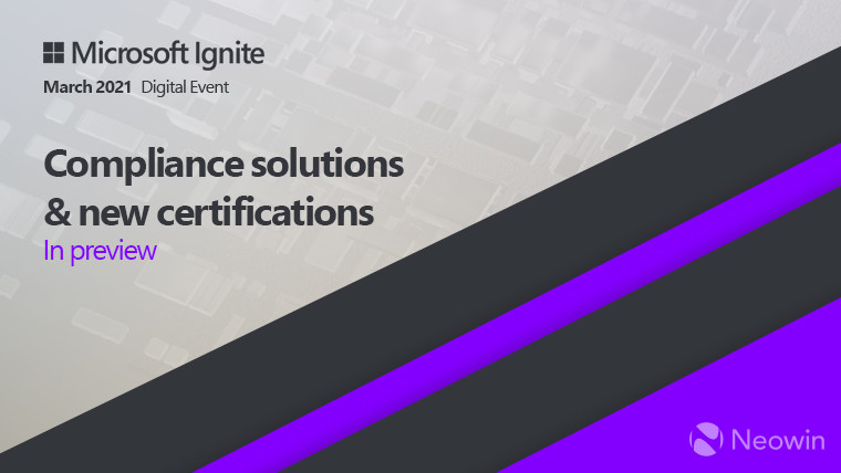 Microsoft Ignite - March 2021 - Compliance and new certification announcements